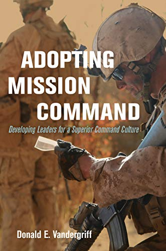 Adopting Mission Command By Donald E. Vandergriff