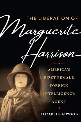 The Liberation of Marguerite Harrison By Elizabeth Atwood