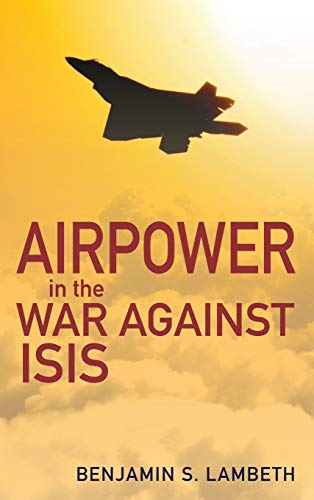 Airpower in the War against ISIS By Benjamin S. Lambeth