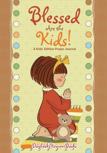 Blessed Are the Kids! a Kids' Edition Prayer Journal By Daybook Heaven Books