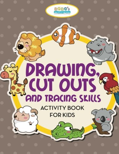 Drawing, Cut Outs and Tracing Skills Activity Book for Kids By Bobo's Children Activity Books