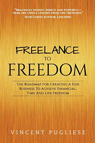 Freelance to Freedom By Vincent Pugliese