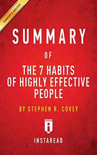 Summary of the 7 Habits of Highly Effective People: By Stephen R. Covey - Includes Analysis by Instaread Summaries