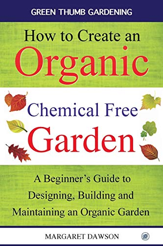 How to create an organic chemical free garden By Margaret Dawson