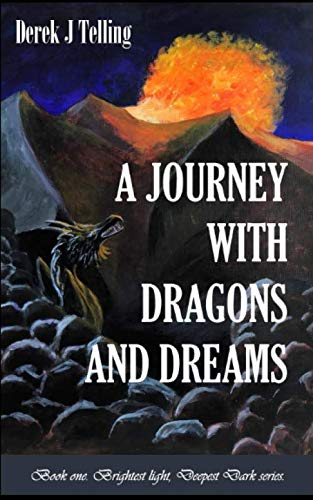 A Journey With Dragons and Dreams (Brightest Light.Deepest Dark) By Derek J Telling