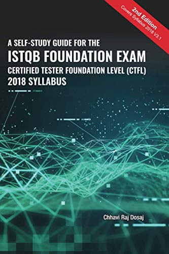 A Self-Study Guide For The ISTQB Foundation Exam Certified Tester Foundation Level (CTFL) 2018 Syllabus By Chhavi Raj Dosaj