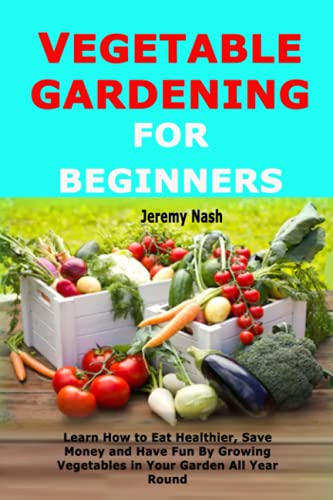 Vegetable Gardening for Beginners By Jeremy Nash