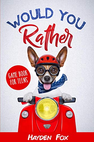 Would You Rather for Teens By Hayden Fox