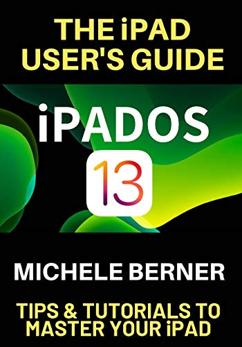 The iPad User's Guide iPADOS 13 By Michele Berner