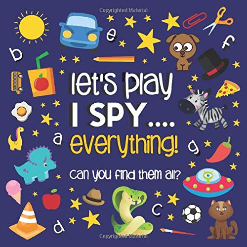 Let's Play.... I Spy Everything!: A Fun Guessing Game Puzzle Book for 2-5 Year Old's (ABC Books) By Little Moon Joy Co