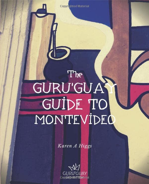 Guru'Guay Guide to Montevideo By Karen A Higgs