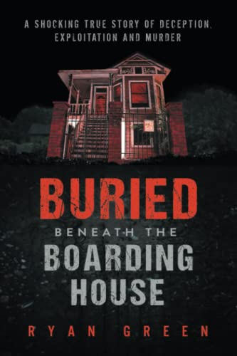 Buried Beneath the Boarding House By Ryan Green