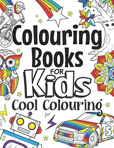Colouring Books For Kids Cool Colouring: For Girls & Boys Aged 6-12: Cool Colouring Pages & Inspirational, Positive Messages About Being Cool By The Future Teacher Foundation