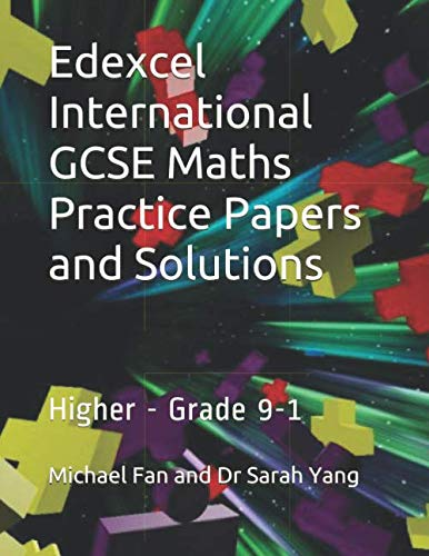 Edexcel International GCSE Maths Practice Papers and Solutions: Higher - Grade 9-1 By Mr Michael Fan