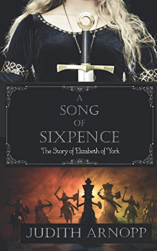 A Song of Sixpence: The Story of Elizabeth of York By Judith Arnopp