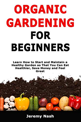 Organic Gardening for Beginners By Jeremy Nash