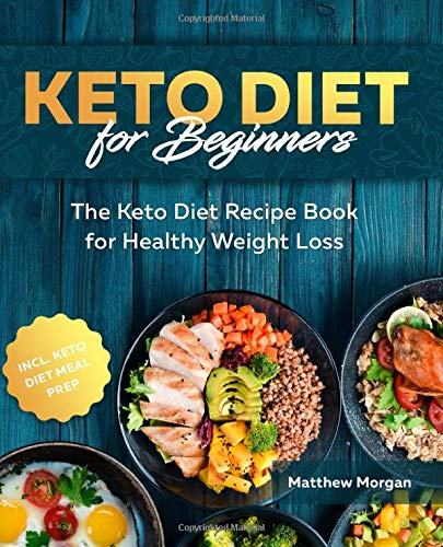 Keto Diet for Beginners: The Keto Diet Recipe Book for Healthy Weight Loss incl. Meal Prep By Matthew Morgan