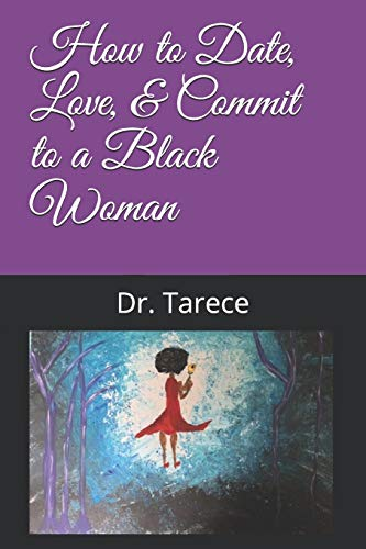 How to Date, Love, & Commit to a Black Woman By Tarece Johnson