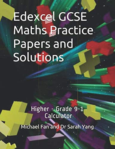 Edexcel GCSE Maths Practice Papers and Solutions: Higher - Grade 9-1, Calculator By Mr Michael Fan