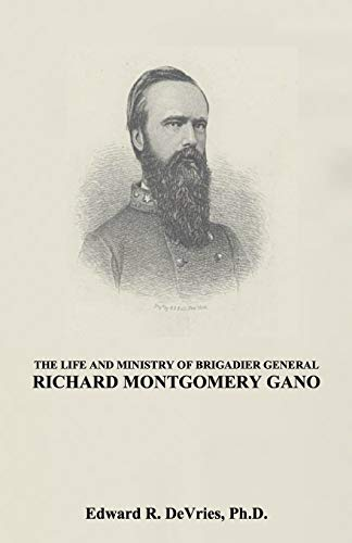 The Life and Ministry of Brigadier General Richard Montgomery Gano By John Dwyer