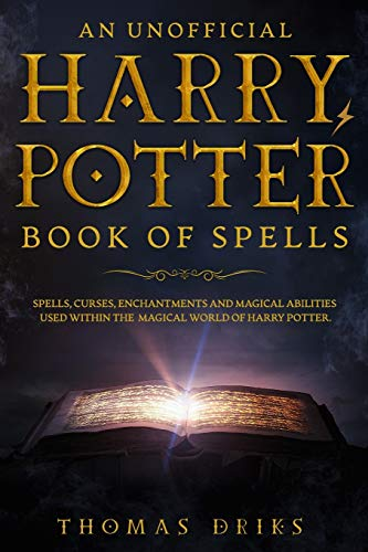 An Unofficial Harry Potter Book of Spells By Thomas Driks
