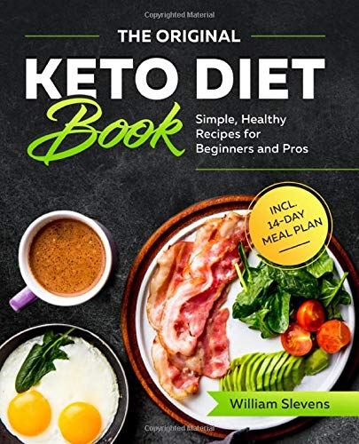 The Original Keto Diet Book: Simple, Healthy Recipes for Beginners and Pros incl. 14-Day Meal Plan By William Stevens