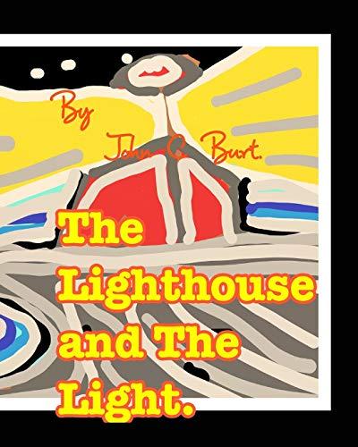 The Lighthouse and The Light. By John C Burt