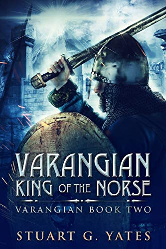 King Of The Norse (Varangian Book 2) By Stuart G Yates