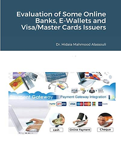 Evaluation of Some Online Banks, E-Wallets and Visa/Master Cards Issuers By Dr Hidaia Mahmood Alassouli