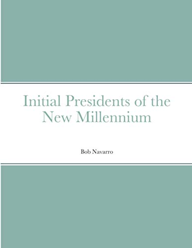 Initial Presidents of the New Millennium By Bob Navarro