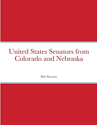 United States Senators from Colorado and Nebraska By Bob Navarro