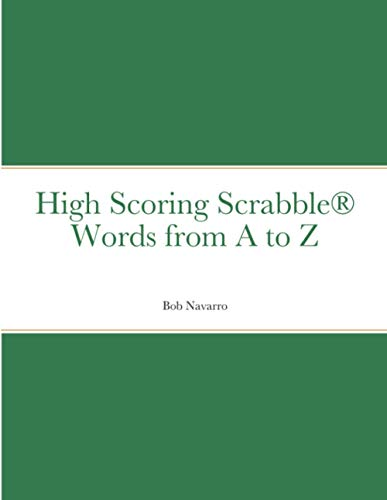 High Scoring Scrabble(R) Words from A to Z By Bob Navarro