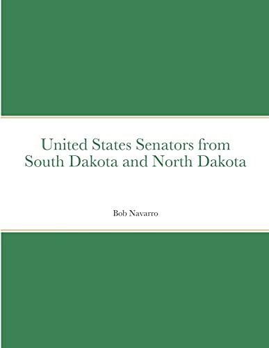 United States Senators from South Dakota and North Dakota By Bob Navarro