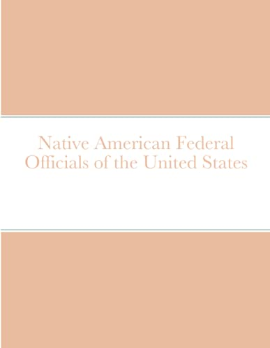 Native American Federal Officials of the United States By Bob Navarro