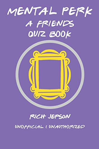 Mental Perk: A Friends Quiz Book By Rich Jepson