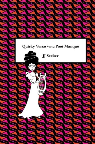 Quirky Verse From A Poet Manque By JJ Secker