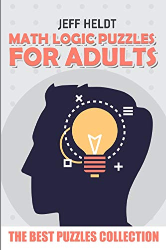 Math Logic Puzzles for Adults By Jeff Heldt
