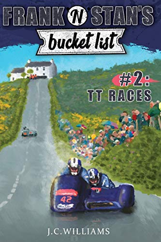 Frank 'n' Stan's Bucket List #2 TT Races By J. C. Williams