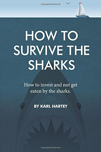 How To Survive The Sharks: A short, fresh-thinking book aiming to provide some insider knowledge on the Financial Services By Mr Karl David Hartey