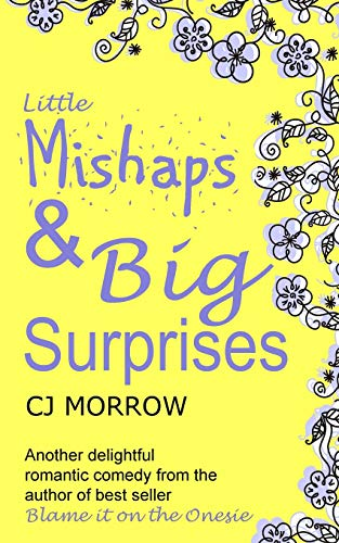 Little Mishaps and Big Suprises By Cj Morrow