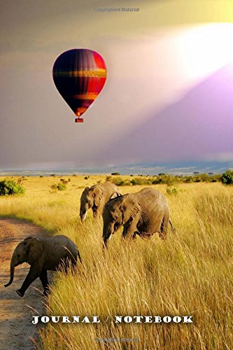Journal / Notebook Safari: Balloon Safari Elephant Wildlife Nature Fun Wild 6 x 9 ... 137 lined pages for endless note taking. To do lists to help you ... Jot down your thoughts throughout the day. By Tom Young