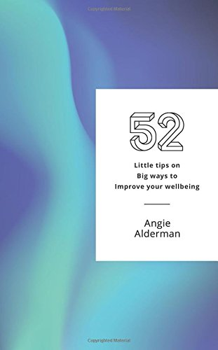 52 Little Tips on Big Ways to Improve Your Wellbeing By Angie Alderman