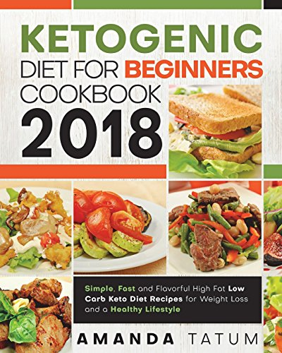 Ketogenic Diet for Beginners Cookbook 2018 By Tatum