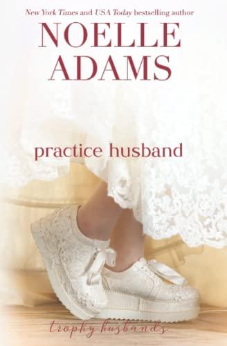 Practice Husband: Volume 2 (Trophy Husbands) By Noelle Adams