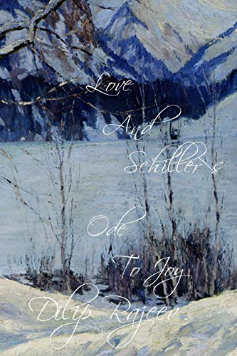Love and Schiller's Ode to Joy By Dilip Rajeev