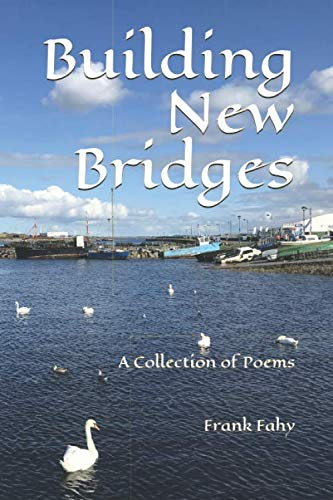 Building New Bridges: A Collection of Poems By Frank Fahy