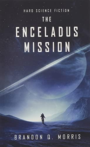 The Enceladus Mission: Hard Science Fiction (Ice Moon) By Brandon Q. Morris