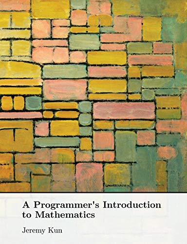 A Programmer's Introduction to Mathematics By Dr Jeremy Kun