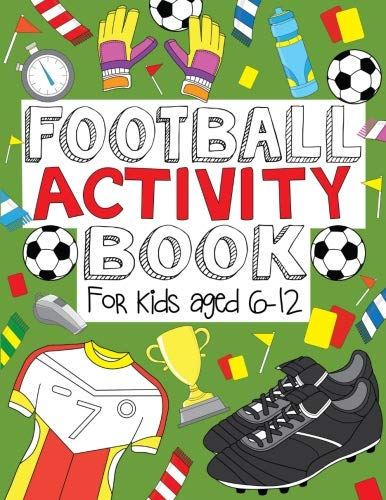 Football Activity Book: For Kids Aged 6-12 By The Future Teacher Foundation