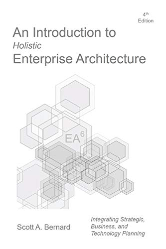 An Introduction to Holistic Enterprise Architecture By Scott A Bernard